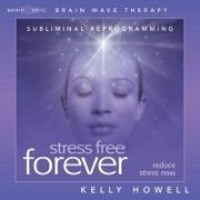 Stress Free Forever - Kelly Howell